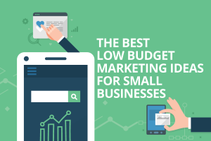 The Best Low Budget Marketing Ideas for Small Businesses