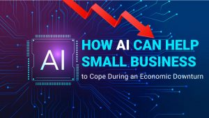 How AI Can Help Small Businesses to Cope during an Economic Downturn